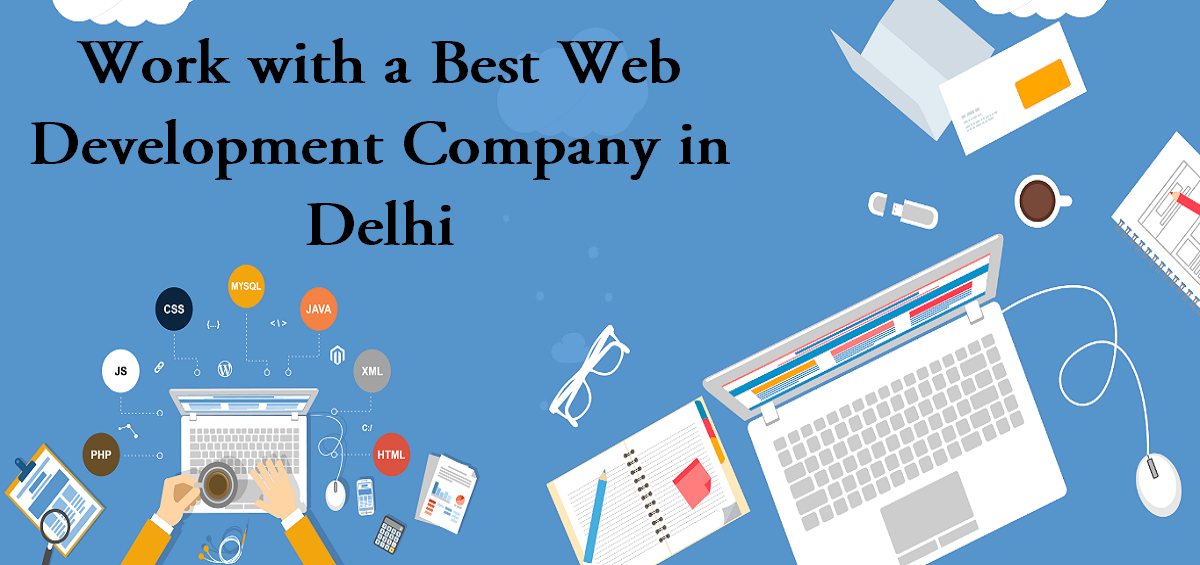 Work with a Best Web Development Company in Delhi